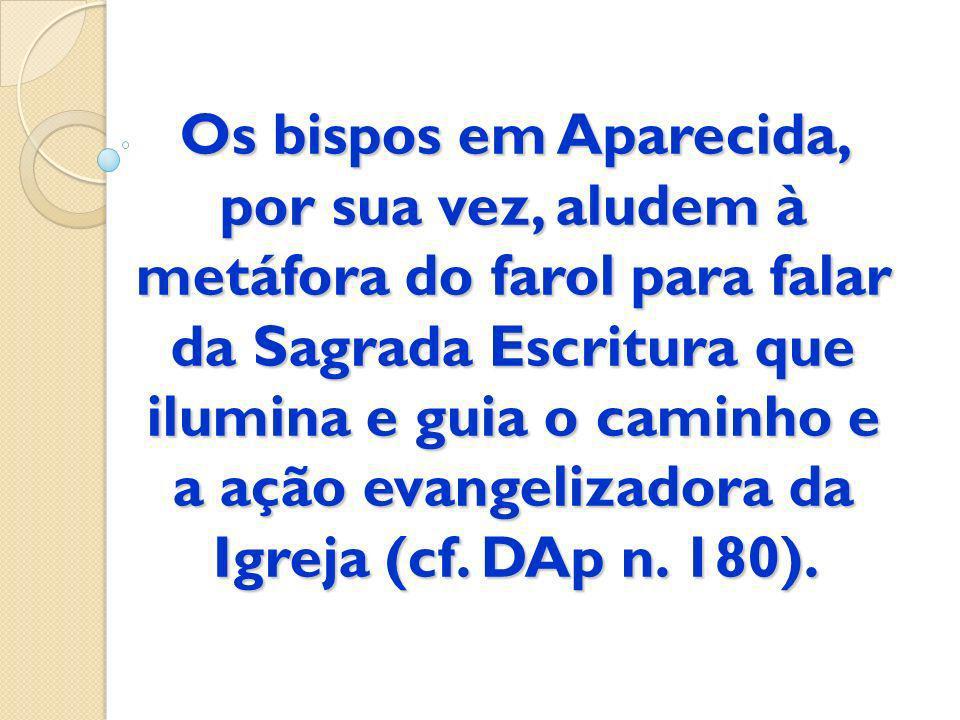 Os bispos em Aparecida, por sua vez, aludem à metáfora do farol para falar da Sagrada Escritura que ilumina e guia o caminho e a ação evangelizadora d