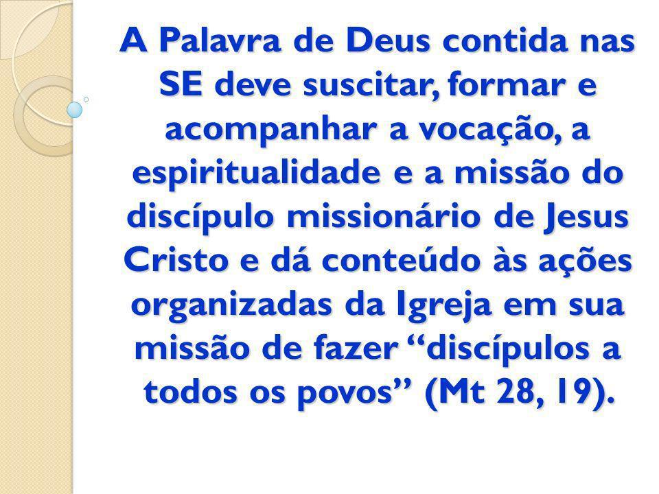 A Palavra de Deus contida nas SE deve suscitar, formar e acompanhar a vocação, a espiritualidade e a missão do discípulo missionário de Jesus Cristo e