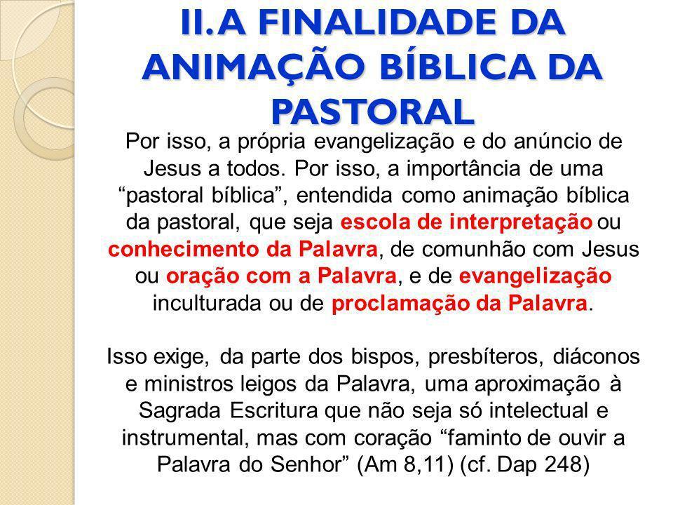 II. A FINALIDADE DA ANIMAÇÃO BÍBLICA DA PASTORAL Por isso, a própria evangelização e do anúncio de Jesus a todos. Por isso, a importância de uma pasto