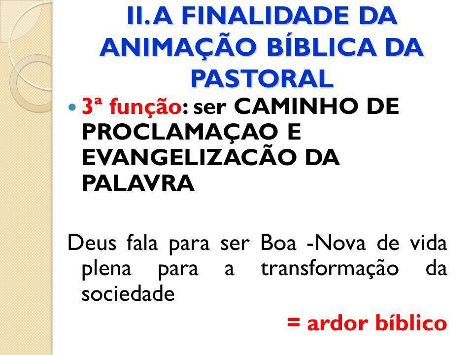 II. A FINALIDADE DA ANIMAÇÃO BÍBLICA DA PASTORAL 3ª função: ser CAMINHO DE PROCLAMAÇAO E EVANGELIZACÃO DA PALAVRA Deus fala para ser Boa -Nova de vida
