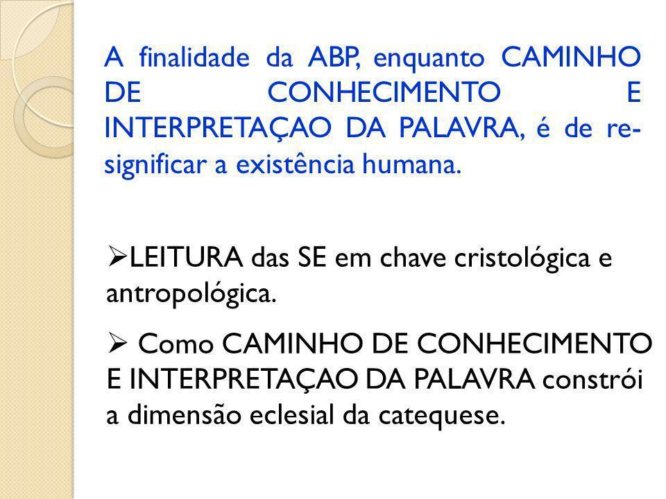 LEITURA das SE em chave cristológica e antropológica. Como CAMINHO DE CONHECIMENTO E INTERPRETAÇAO DA PALAVRA constrói a dimensão eclesial da cateques