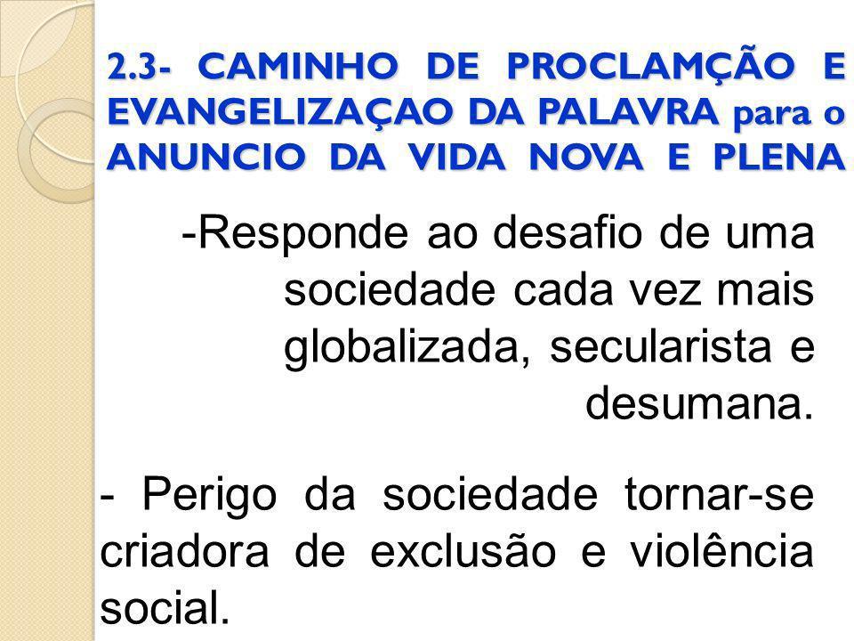 2.3- CAMINHO DE PROCLAMÇÃO E EVANGELIZAÇAO DA PALAVRA para o ANUNCIO DA VIDA NOVA E PLENA -Responde ao desafio de uma sociedade cada vez mais globaliz