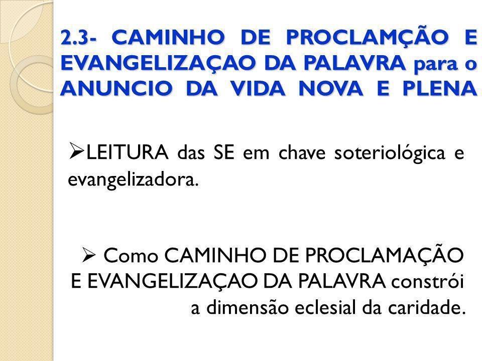 2.3- CAMINHO DE PROCLAMÇÃO E EVANGELIZAÇAO DA PALAVRA para o ANUNCIO DA VIDA NOVA E PLENA LEITURA das SE em chave soteriológica e evangelizadora. Como