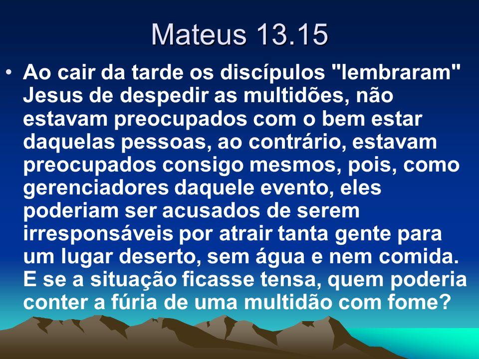 Mateus 13.15 Ao cair da tarde os discípulos