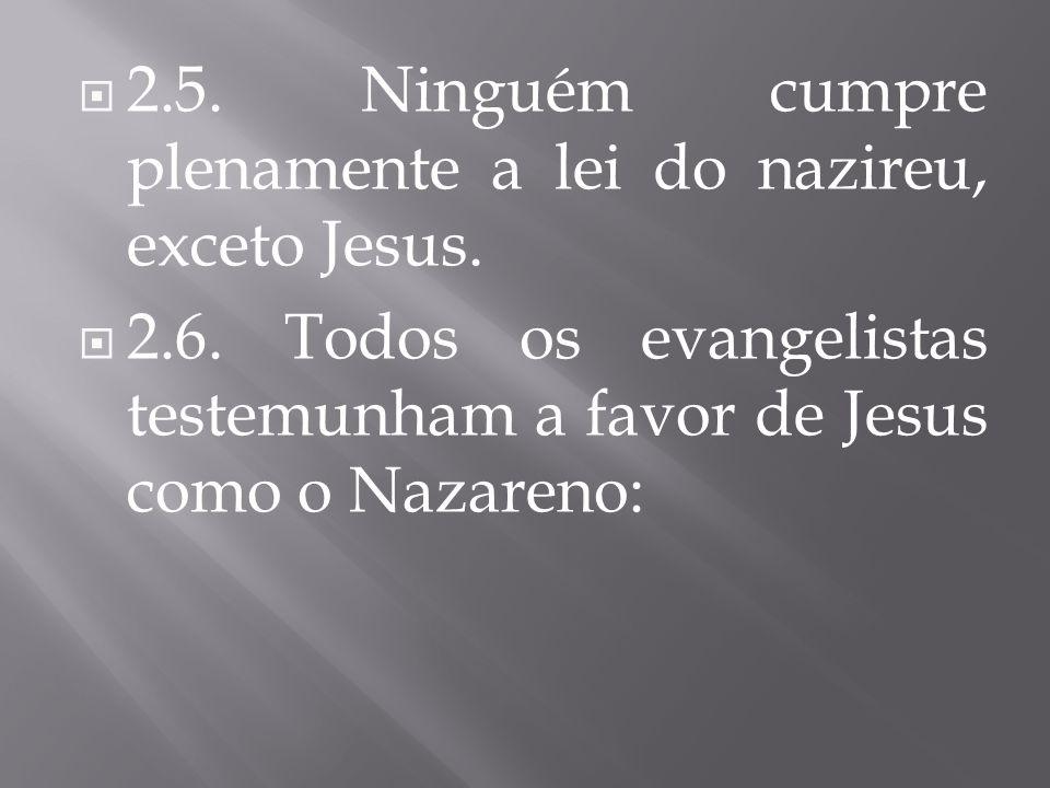 2.5. Ninguém cumpre plenamente a lei do nazireu, exceto Jesus. 2.6. Todos os evangelistas testemunham a favor de Jesus como o Nazareno: