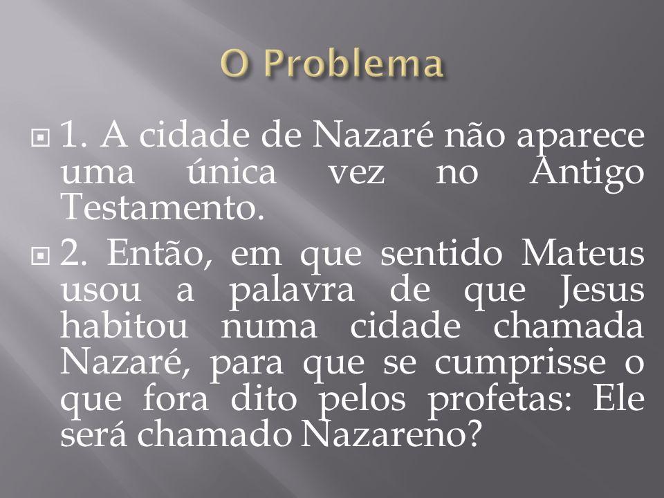1. A cidade de Nazaré não aparece uma única vez no Antigo Testamento. 2. Então, em que sentido Mateus usou a palavra de que Jesus habitou numa cidade