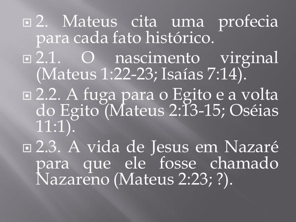 2. Mateus cita uma profecia para cada fato histórico. 2.1. O nascimento virginal (Mateus 1:22-23; Isaías 7:14). 2.2. A fuga para o Egito e a volta do
