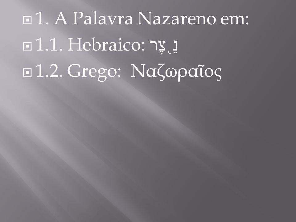 1. A Palavra Nazareno em: 1.1. Hebraico: נֵ ֖ צֶר 1.2. Grego: Ναζωρα ος