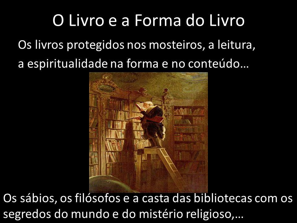 O Livro e a Forma do Livro Os livros protegidos nos mosteiros, a leitura, a espiritualidade na forma e no conteúdo… Os sábios, os filósofos e a casta