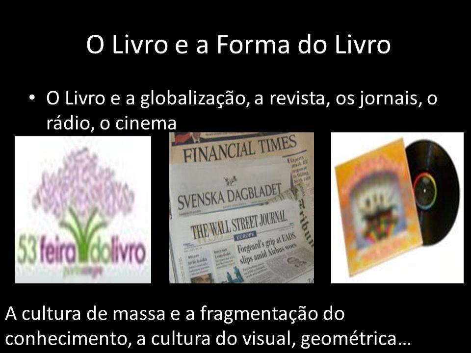 O Livro e a Forma do Livro O Livro e a globalização, a revista, os jornais, o rádio, o cinema A cultura de massa e a fragmentação do conhecimento, a c