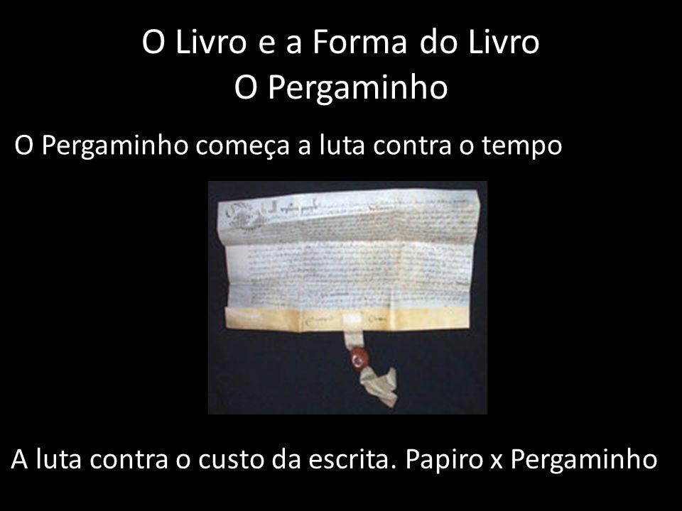 O Livro e a Forma do Livro O Pergaminho O Pergaminho começa a luta contra o tempo A luta contra o custo da escrita. Papiro x Pergaminho