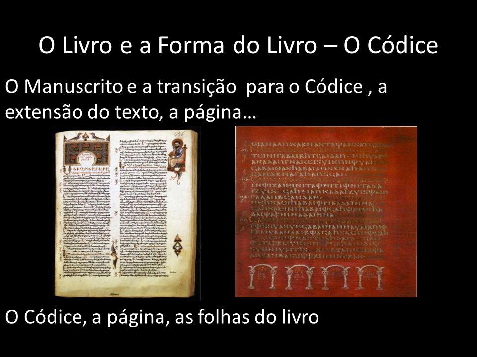 O Livro e a Forma do Livro – O Códice O Manuscrito e a transição para o Códice, a extensão do texto, a página… O Códice, a página, as folhas do livro