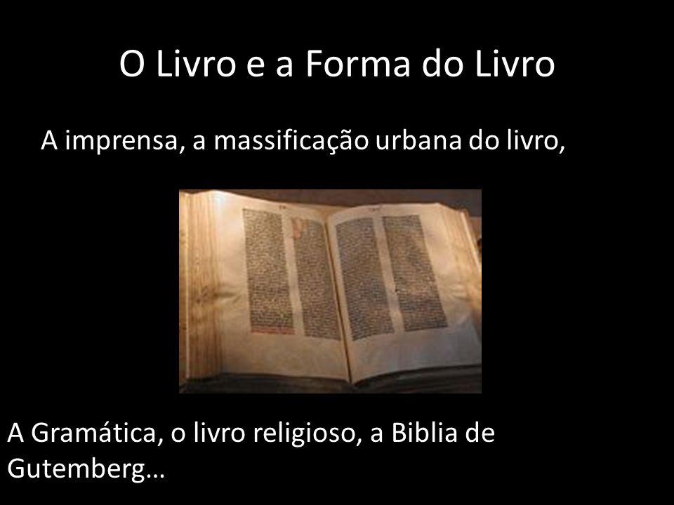 O Livro e a Forma do Livro A imprensa, a massificação urbana do livro, A Gramática, o livro religioso, a Biblia de Gutemberg…