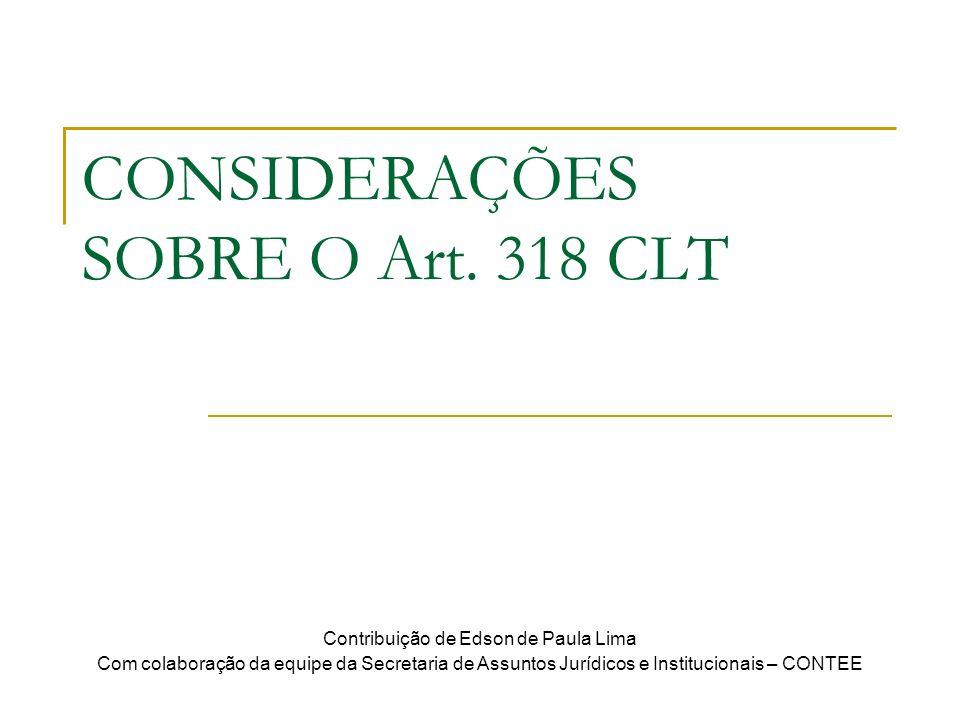 CONSIDERAÇÕES SOBRE O Art. 318 CLT Contribuição de Edson de Paula Lima Com colaboração da equipe da Secretaria de Assuntos Jurídicos e Institucionais