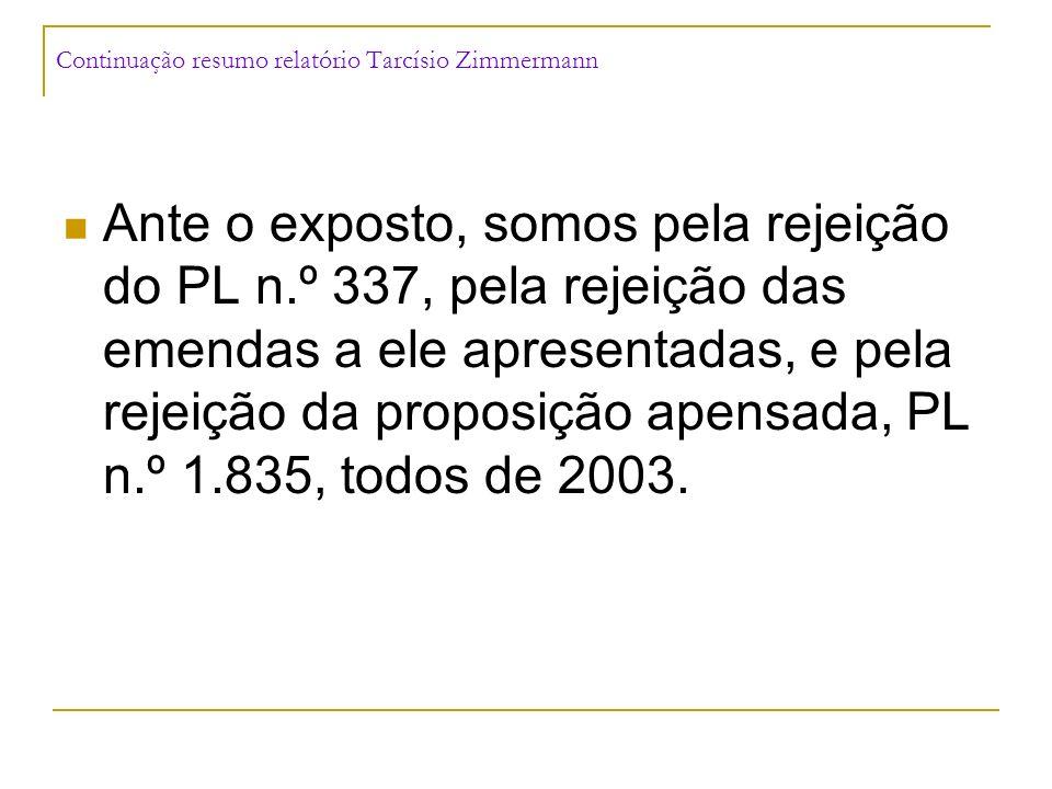 Continuação resumo relatório Tarcísio Zimmermann Ante o exposto, somos pela rejeição do PL n.º 337, pela rejeição das emendas a ele apresentadas, e pe