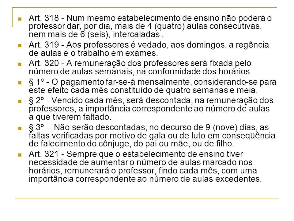 Art. 318 - Num mesmo estabelecimento de ensino não poderá o professor dar, por dia, mais de 4 (quatro) aulas consecutivas, nem mais de 6 (seis), inter