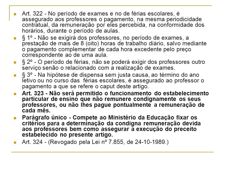 Art. 322 - No período de exames e no de férias escolares, é assegurado aos professores o pagamento, na mesma periodicidade contratual, da remuneração