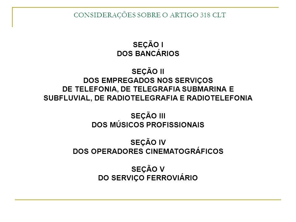 CONSIDERAÇÕES SOBRE O ARTIGO 318 CLT SEÇÃO VI DAS EQUIPAGENS DAS EMBARCAÇÕES DA MARINHA MERCANTE NACIONAL, DE NAVEGAÇÃO FLUVIAL E LACUSTRE, DO TRÁFEGO NOS PORTOS E DA PESCA SEÇÃO VII DOS SERVIÇOS FRIGORÍFICOS SEÇÃO VIII DOS SERVIÇOS DE ESTIVA SEÇÃO IX DOS SERVIÇOS DE CAPATAZIAS NOS PORTOS