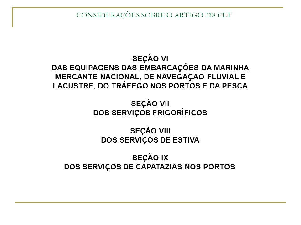 CONSIDERAÇÕES SOBRE O ARTIGO 318 CLT SEÇÃO VI DAS EQUIPAGENS DAS EMBARCAÇÕES DA MARINHA MERCANTE NACIONAL, DE NAVEGAÇÃO FLUVIAL E LACUSTRE, DO TRÁFEGO