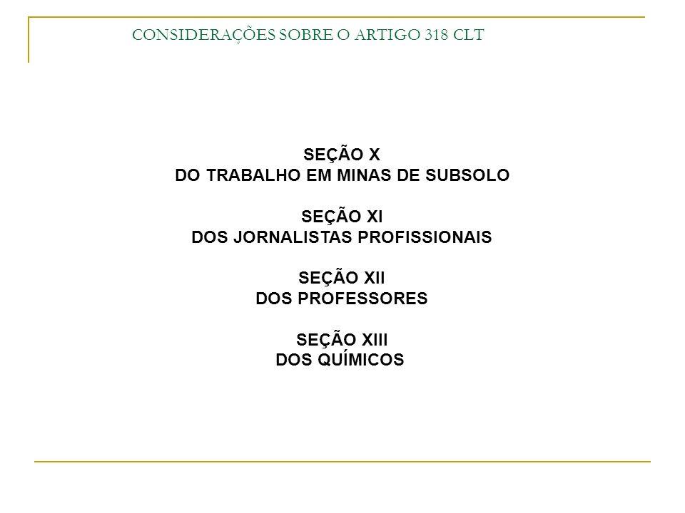 CONSIDERAÇÕES SOBRE O ARTIGO 318 CLT SEÇÃO X DO TRABALHO EM MINAS DE SUBSOLO SEÇÃO XI DOS JORNALISTAS PROFISSIONAIS SEÇÃO XII DOS PROFESSORES SEÇÃO XI