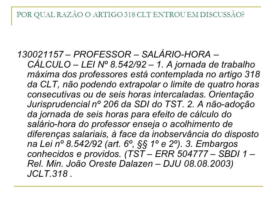 POR QUAL RAZÃO O ARTIGO 318 CLT ENTROU EM DISCUSSÃO? 130021157 – PROFESSOR – SALÁRIO-HORA – CÁLCULO – LEI Nº 8.542/92 – 1. A jornada de trabalho máxim