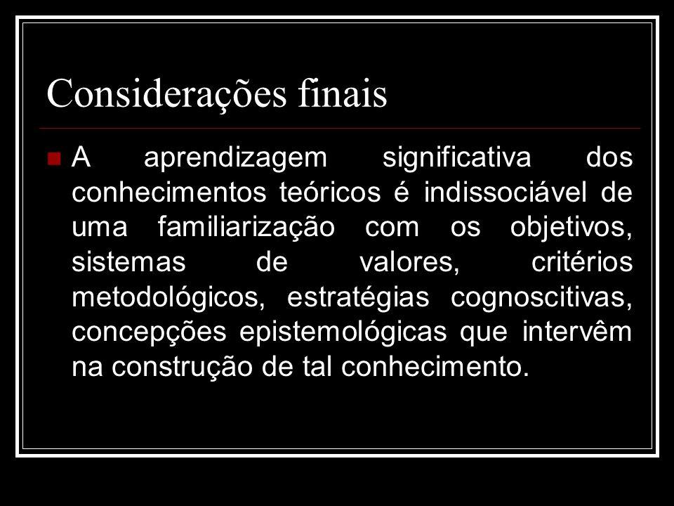 Considerações finais A aprendizagem significativa dos conhecimentos teóricos é indissociável de uma familiarização com os objetivos, sistemas de valor