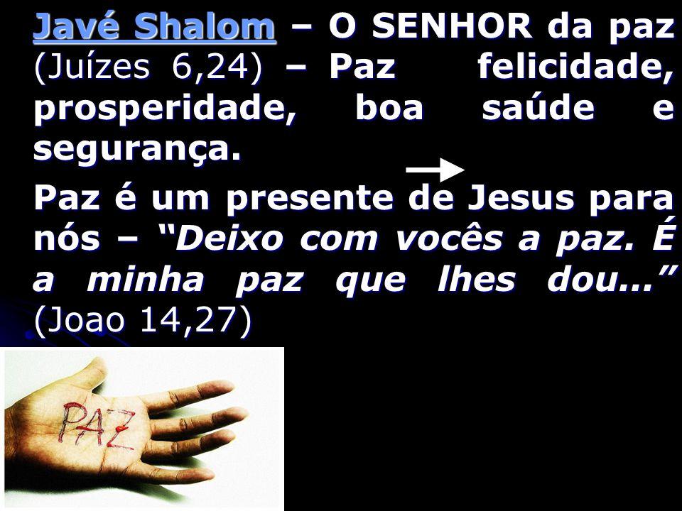 Javé Shalom – O SENHOR da paz (Juízes 6,24) – Paz felicidade, prosperidade, boa saúde e segurança. Paz é um presente de Jesus para nós – Deixo com voc
