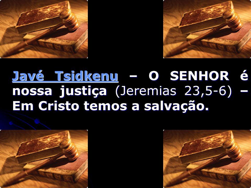 Javé Tsidkenu – O SENHOR é nossa justiça (Jeremias 23,5-6) – Em Cristo temos a salvação.