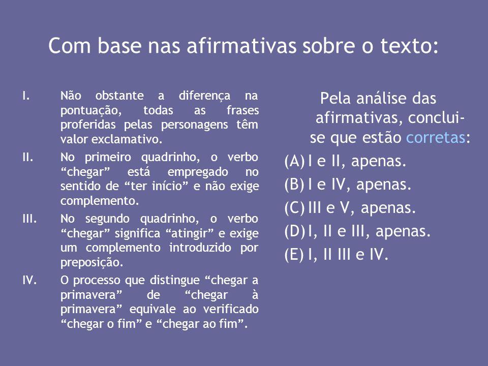 Com base nas afirmativas sobre o texto: I.Não obstante a diferença na pontuação, todas as frases proferidas pelas personagens têm valor exclamativo. I