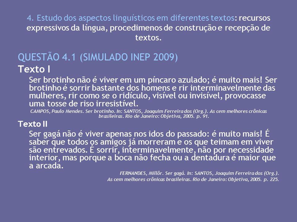 4. Estudo dos aspectos linguísticos em diferentes textos: recursos expressivos da língua, procedimenos de construção e recepção de textos. QUESTÃO 4.1