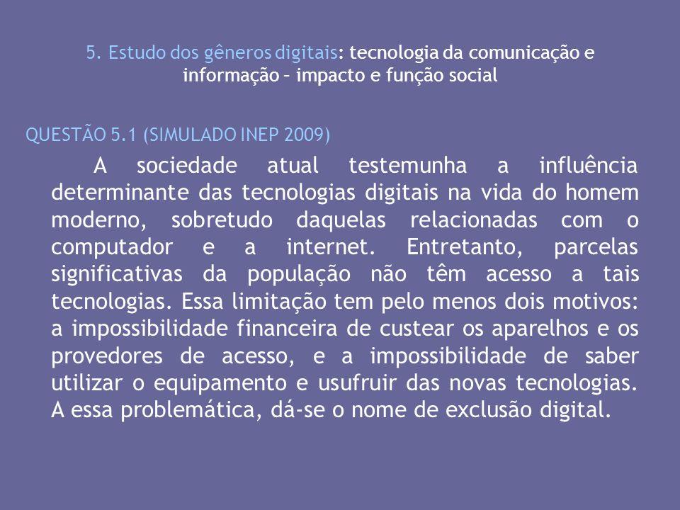 5. Estudo dos gêneros digitais: tecnologia da comunicação e informação – impacto e função social QUESTÃO 5.1 (SIMULADO INEP 2009) A sociedade atual te