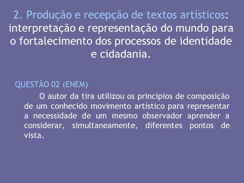 2. Produção e recepção de textos artísticos: interpretação e representação do mundo para o fortalecimento dos processos de identidade e cidadania. QUE