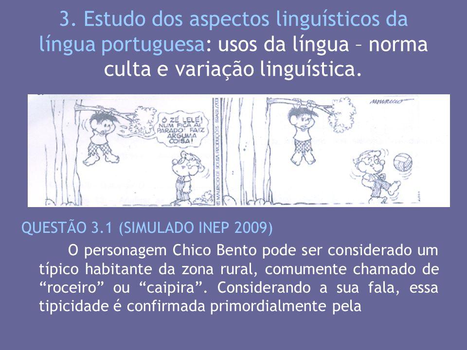 3. Estudo dos aspectos linguísticos da língua portuguesa: usos da língua – norma culta e variação linguística. QUESTÃO 3.1 (SIMULADO INEP 2009) O pers