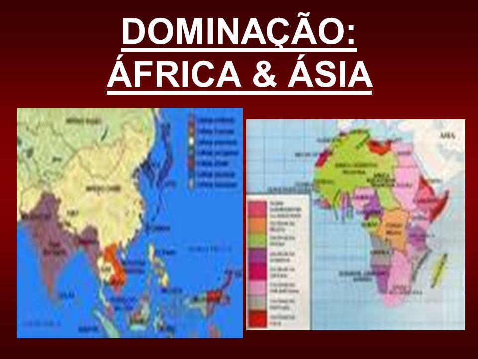 DOMINAÇÃO: ÁFRICA & ÁSIA