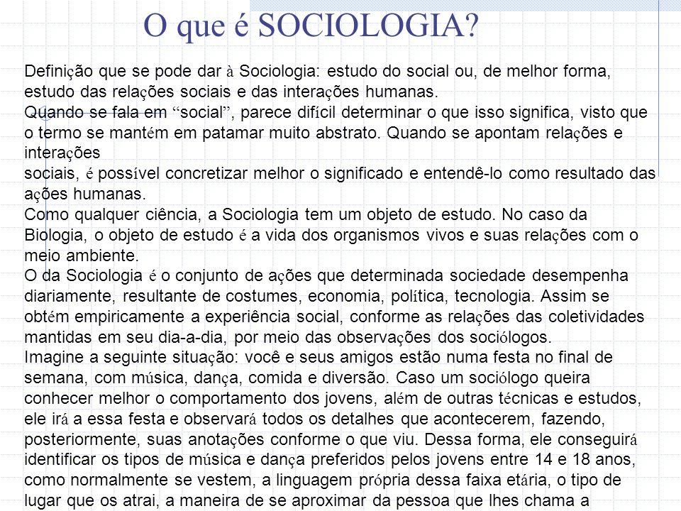 O que é Sociologia? O que é Sociologia? O que é SOCIOLOGIA? Defini ç ão que se pode dar à Sociologia: estudo do social ou, de melhor forma, estudo das