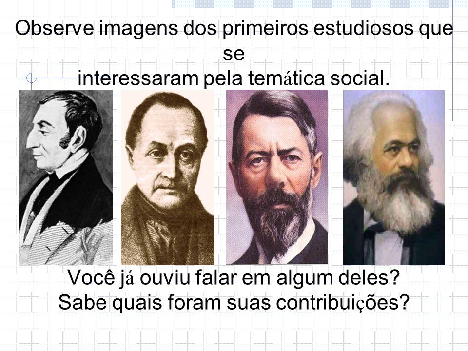 Observe imagens dos primeiros estudiosos que se interessaram pela tem á tica social. Você j á ouviu falar em algum deles? Sabe quais foram suas contri