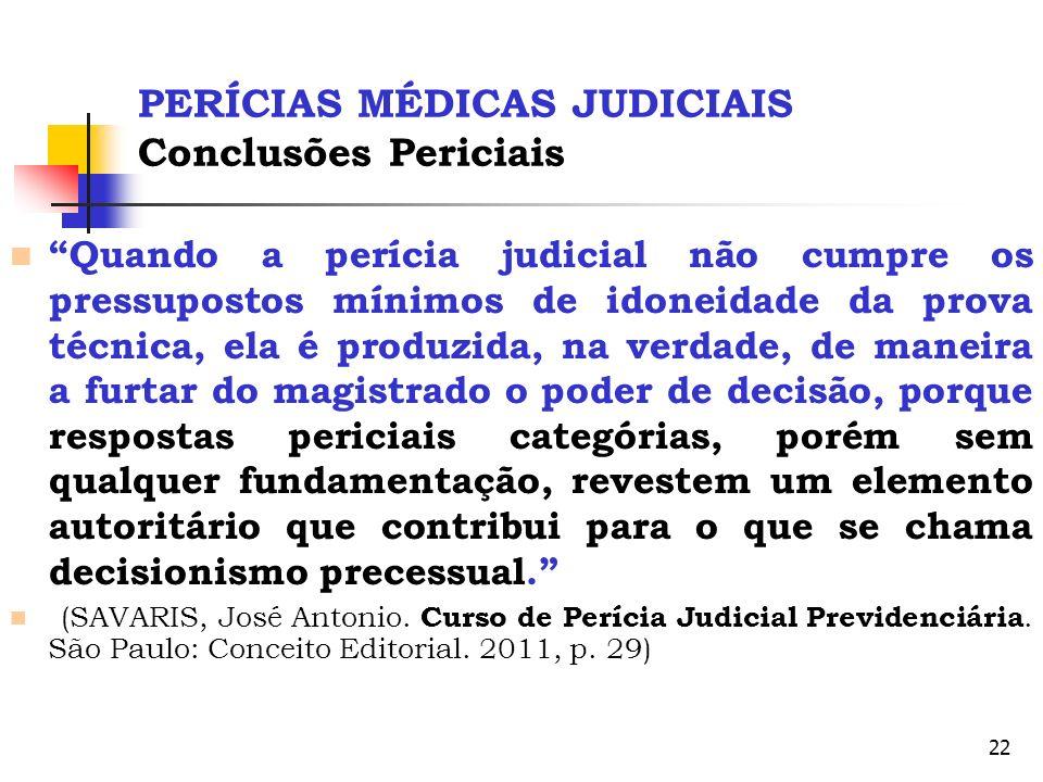 22 PERÍCIAS MÉDICAS JUDICIAIS Conclusões Periciais Quando a perícia judicial não cumpre os pressupostos mínimos de idoneidade da prova técnica, ela é