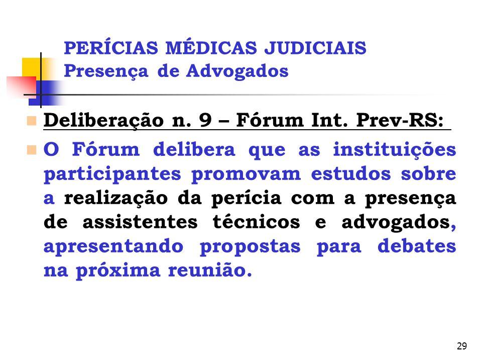 29 PERÍCIAS MÉDICAS JUDICIAIS Presença de Advogados Deliberação n. 9 – Fórum Int. Prev-RS: O Fórum delibera que as instituições participantes promovam