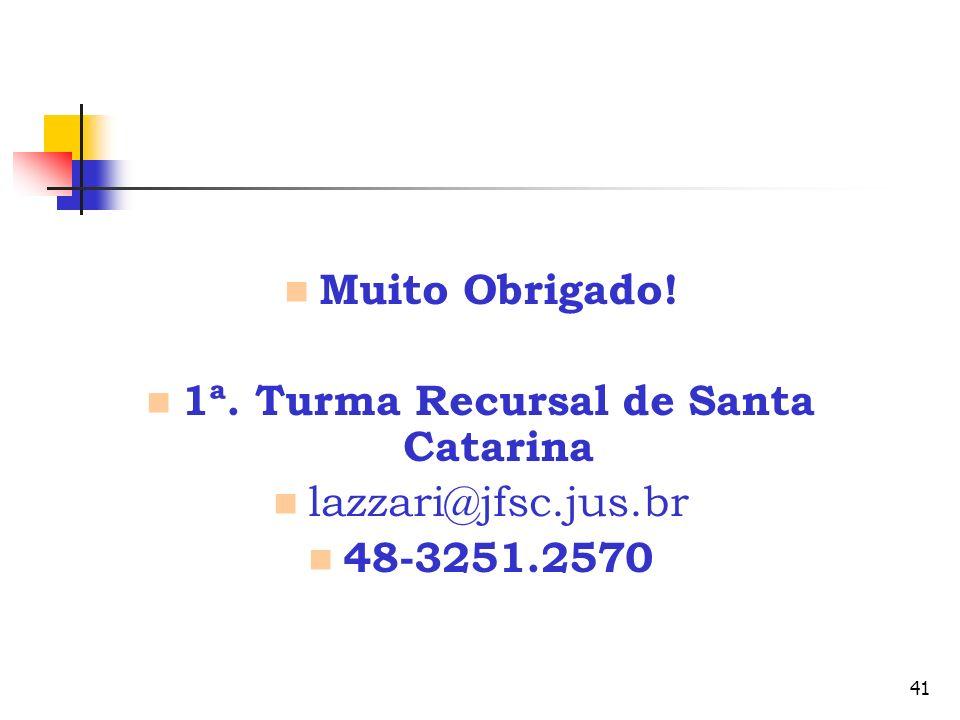 41 Muito Obrigado! 1ª. Turma Recursal de Santa Catarina lazzari@jfsc.jus.br 48-3251.2570