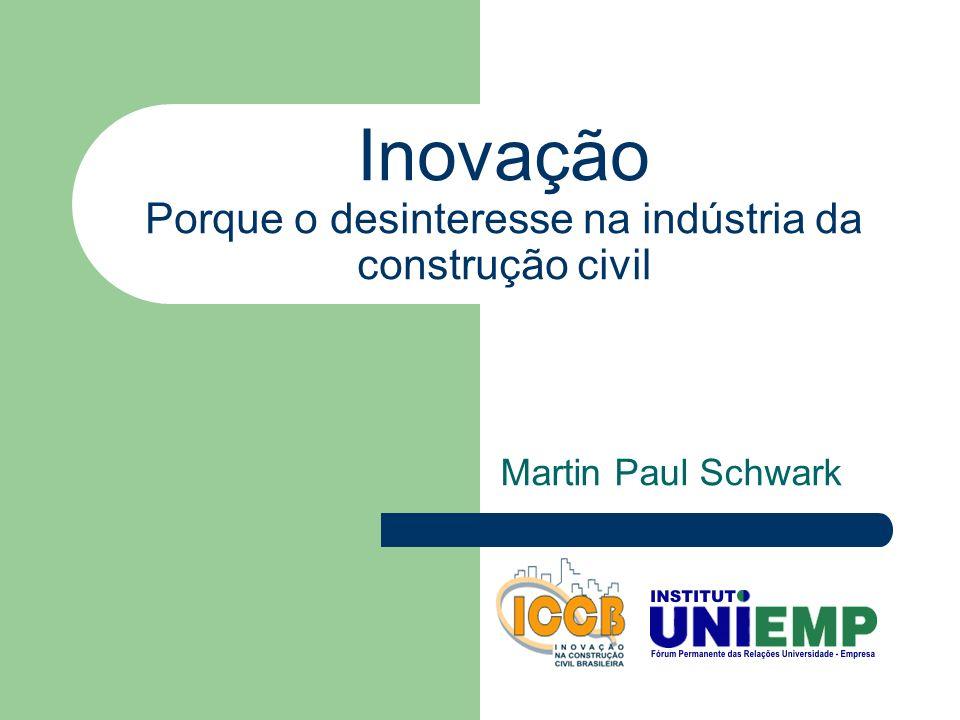 Inovação Porque o desinteresse na indústria da construção civil Martin Paul Schwark