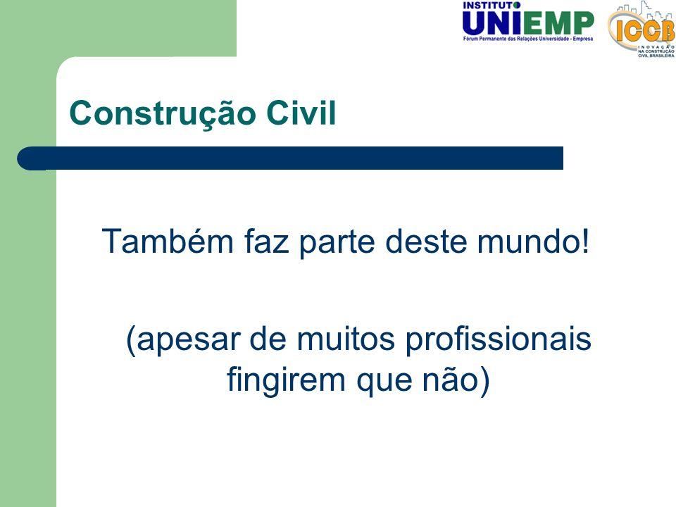 Construção Civil Também faz parte deste mundo! (apesar de muitos profissionais fingirem que não)