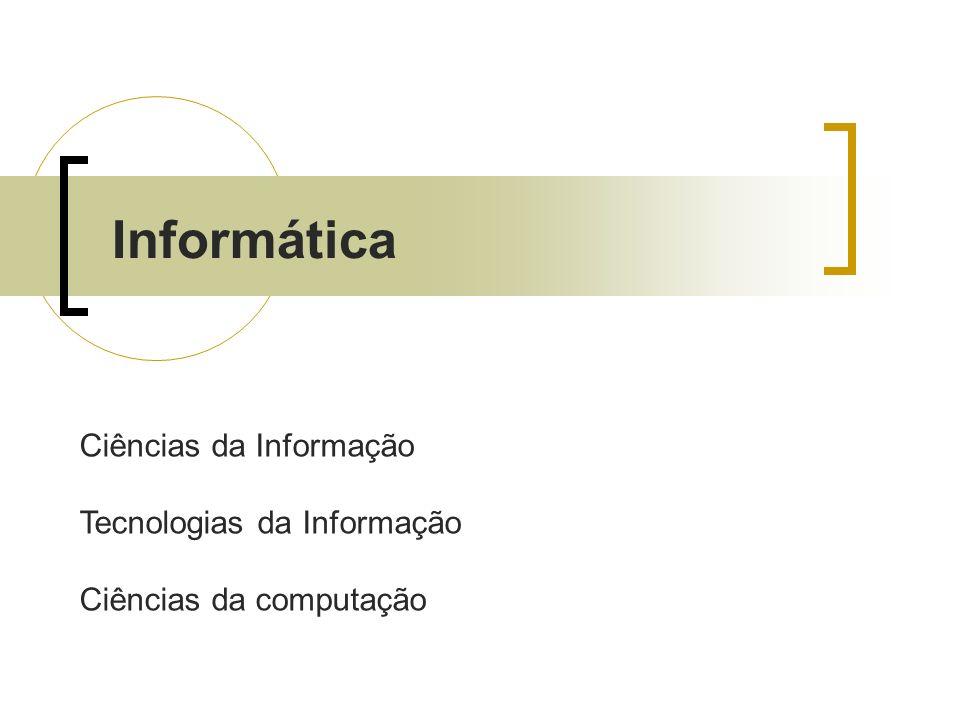 Informática Ciências da Informação Tecnologias da Informação Ciências da computação