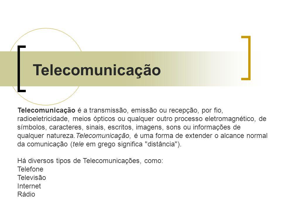 Telecomunicação Telecomunicação é a transmissão, emissão ou recepção, por fio, radioeletricidade, meios ópticos ou qualquer outro processo eletromagné