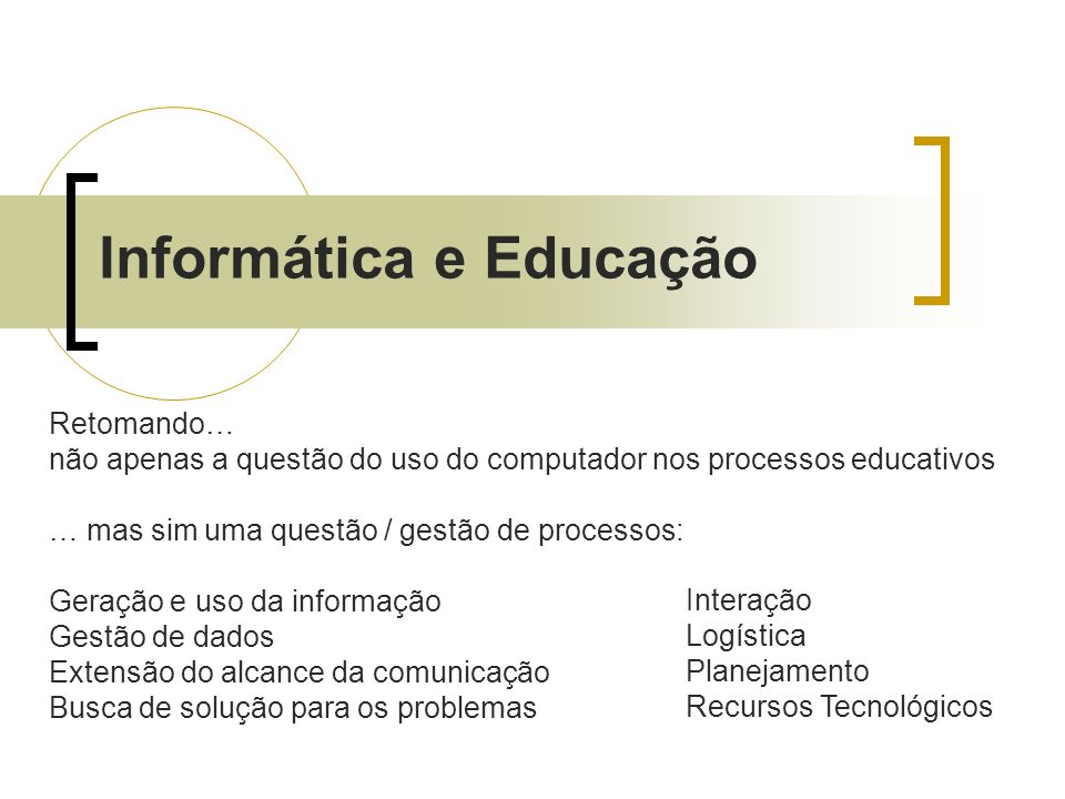 Informática e Educação Retomando… não apenas a questão do uso do computador nos processos educativos … mas sim uma questão / gestão de processos: Gera