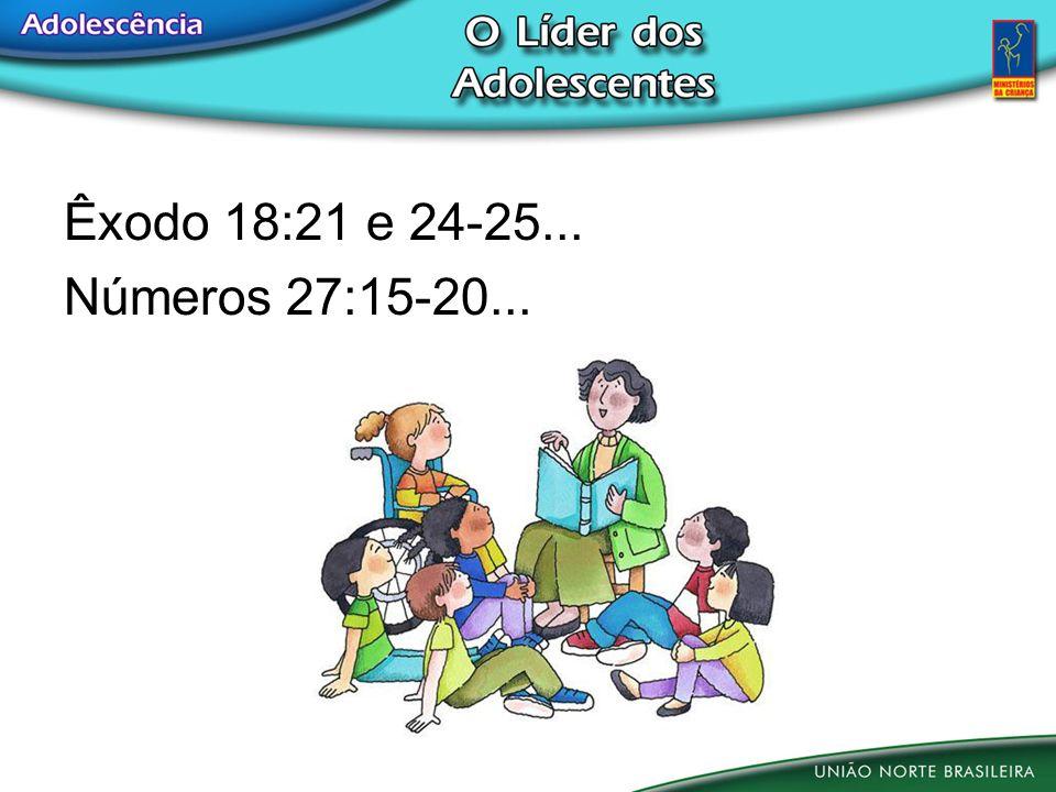 Êxodo 18:21 e 24-25... Números 27:15-20...