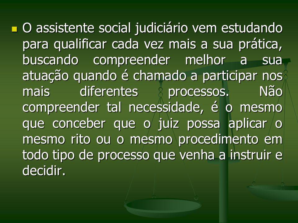 O assistente social judiciário vem estudando para qualificar cada vez mais a sua prática, buscando compreender melhor a sua atuação quando é chamado a