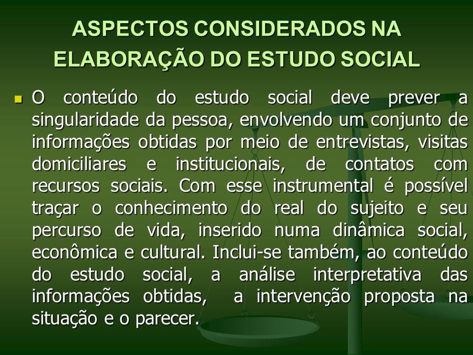 ASPECTOS CONSIDERADOS NA ELABORAÇÃO DO ESTUDO SOCIAL O conteúdo do estudo social deve prever a singularidade da pessoa, envolvendo um conjunto de info
