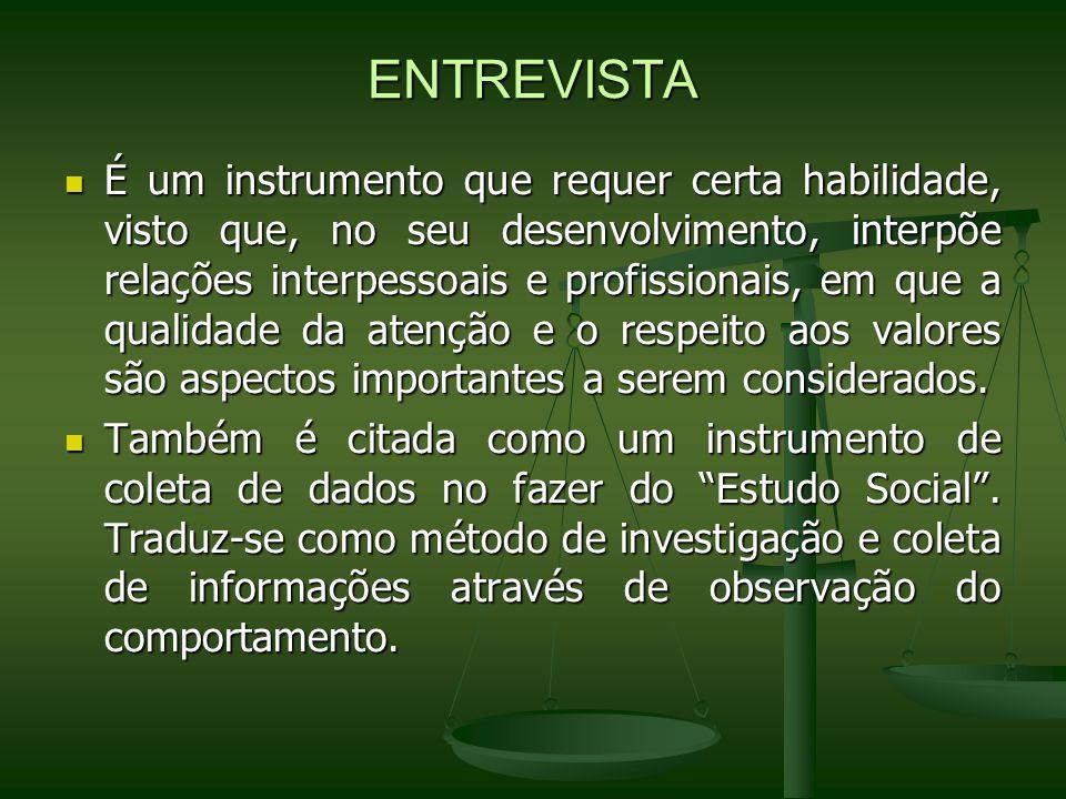 ENTREVISTA É um instrumento que requer certa habilidade, visto que, no seu desenvolvimento, interpõe relações interpessoais e profissionais, em que a