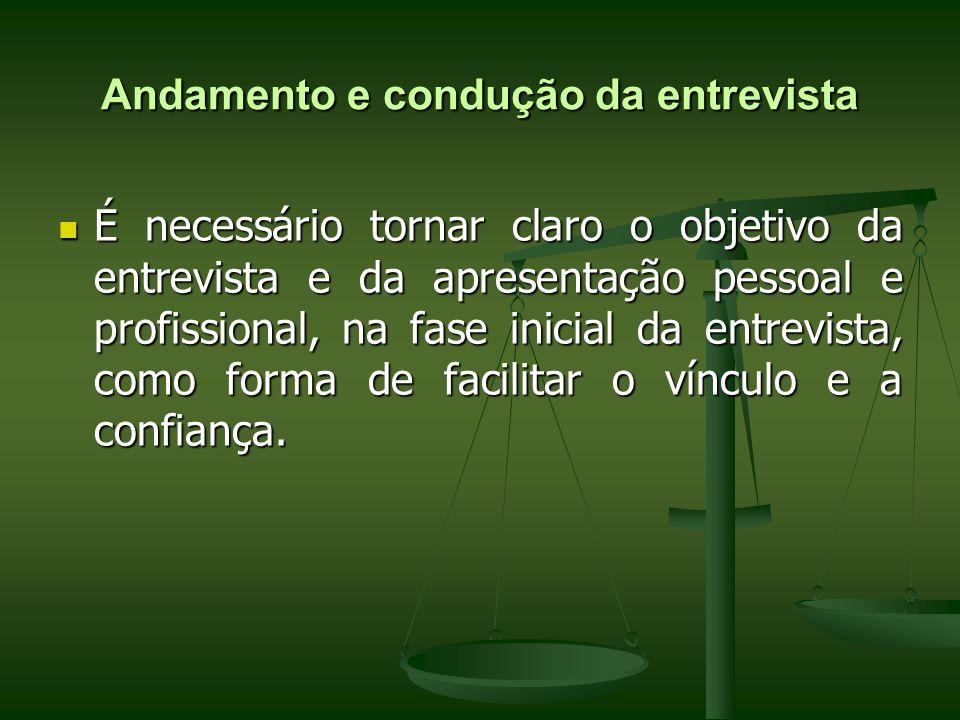 Andamento e condução da entrevista É necessário tornar claro o objetivo da entrevista e da apresentação pessoal e profissional, na fase inicial da ent