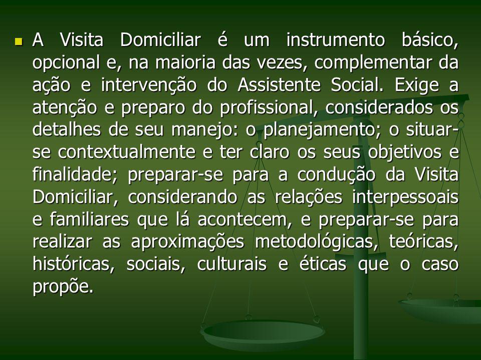 A Visita Domiciliar é um instrumento básico, opcional e, na maioria das vezes, complementar da ação e intervenção do Assistente Social. Exige a atençã